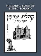 Memorial (Yizkor) Book of the Community of Sierpc, Poland - Translation of Kehilat Sierpc; Sefer Zikaron