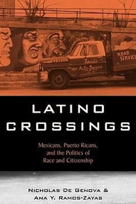 Latino Crossings: Mexicans, Puerto Ricans, and the Politics of Race and Citizenship als Taschenbuch