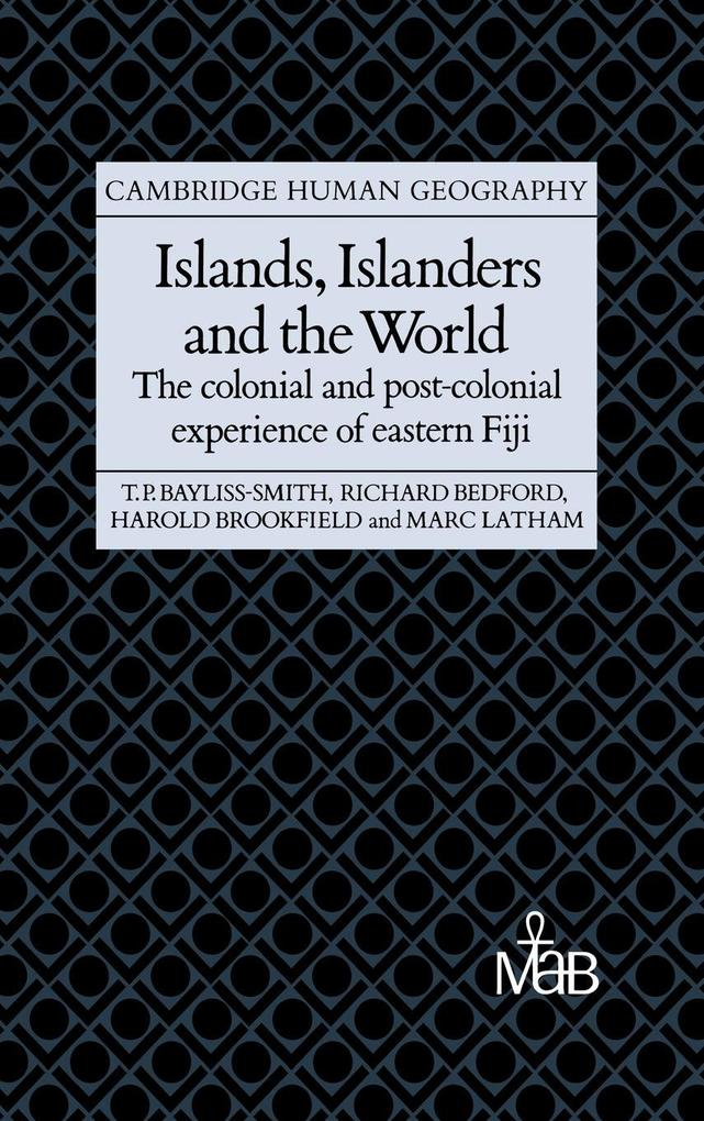 Islands, Islanders and the World: The Colonial and Post-Colonial Experience of Eastern Fiji als Buch