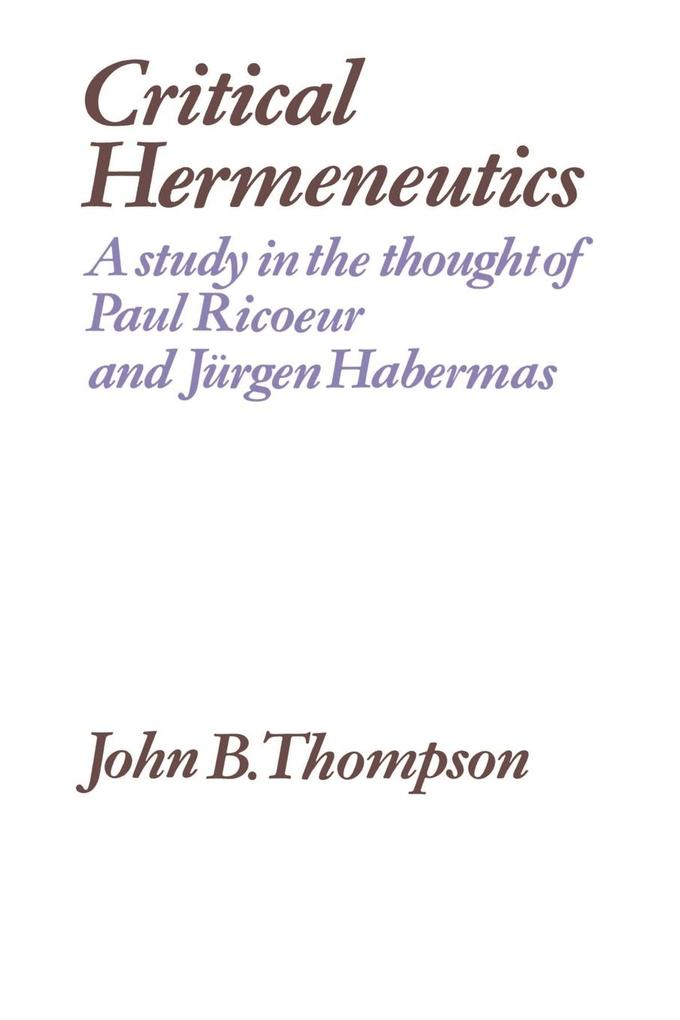 Critical Hermeneutics: A Study in the Thought of Paul Ricoeur and Jürgen Habermas als Buch