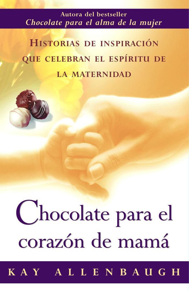 Chocolate Para el Corazon de Mama: Historias de Inspiracion Que Celebran el Espiritu de la Maternidad als Taschenbuch