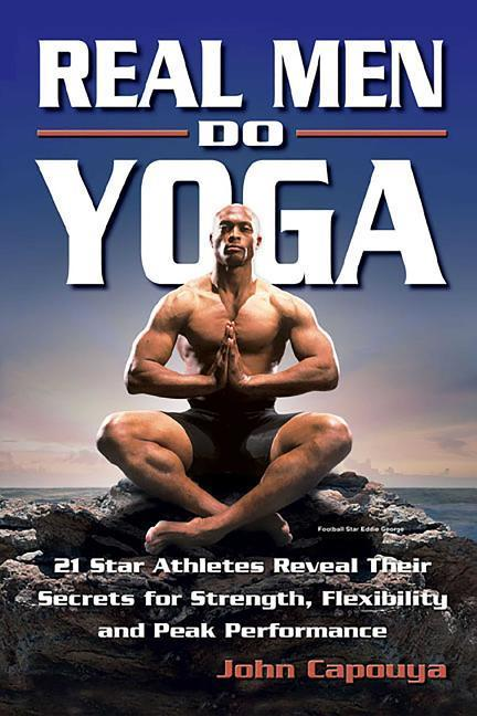 Real Men Do Yoga: 21 Star Athletes Reveal Their Secrets of Strength, Flexibility and Peak Performance als Taschenbuch