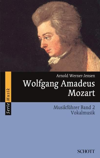 Wolfgang Amadeus Mozart. Musikführer - Band 2: ...