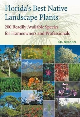 Florida's Best Native Landscape Plants: 200 Readily Available Species for Homeowners and Professionals als Taschenbuch