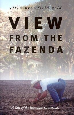View from the Fazenda: A Tale of the Brazilian Heartlands als Buch