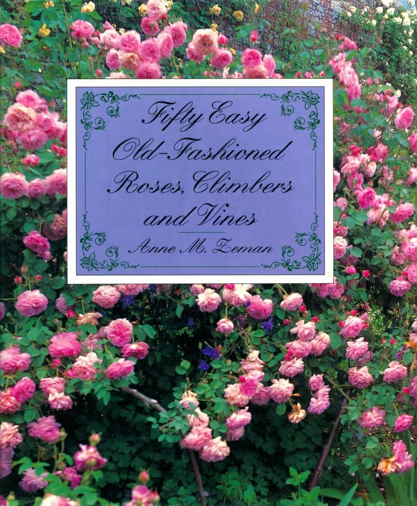 Fifty Easy Old-Fashioned Roses, Climbers and Vi...