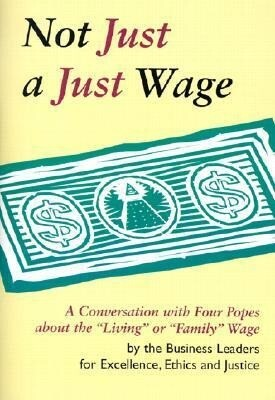 "Not Just a Just Wage: A Conversation with Four Popes about the ""Living"" or ""Family"" Wage als Taschenbuch"