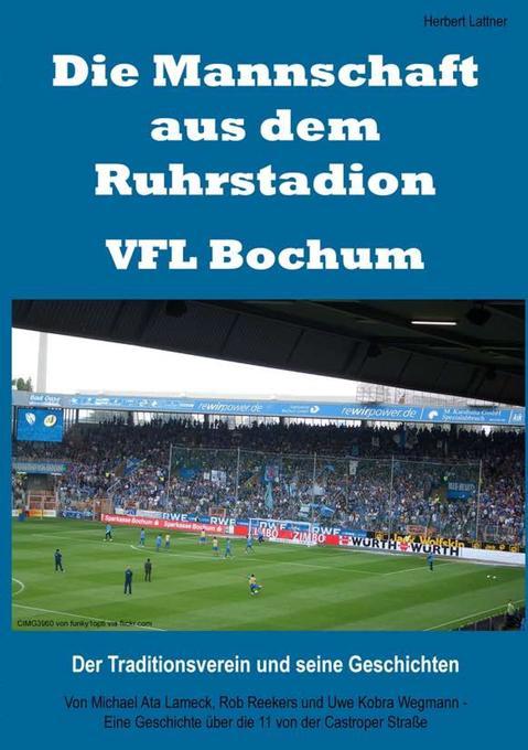 Die Mannschaft aus dem Ruhrstadion - VFL Bochum als Buch von Herbert Lattner