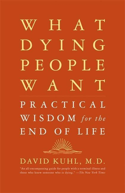 What Dying People Want: Practical Wisdom for the End of Life als Taschenbuch