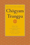 The Collected Works of Chögyam Trungpa, Volume 3: Cutting Through Spiritual Materialism - The Myth of Freedom - The Heart of the Buddha - Selected Wri