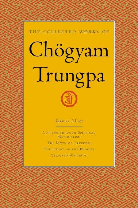 The Collected Works of Chögyam Trungpa, Volume 3: Cutting Through Spiritual Materialism - The Myth of Freedom - The Heart of the Buddha - Selected Wri als Buch