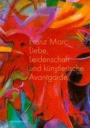 Franz Marc -Liebe, Leidenschaft und künstlerische Avantgarde