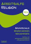Arbeitshilfe Religion Grundschule NEU - Kinder kennen Kirchenfeste