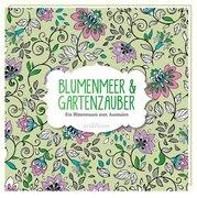 Malbuch für Erwachsene: Blumenmeer & Gartenzauber