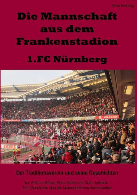 Die Mannschaft aus dem Frankenstadion - 1.FC Nürnberg als Buch von Dieter Nickenig