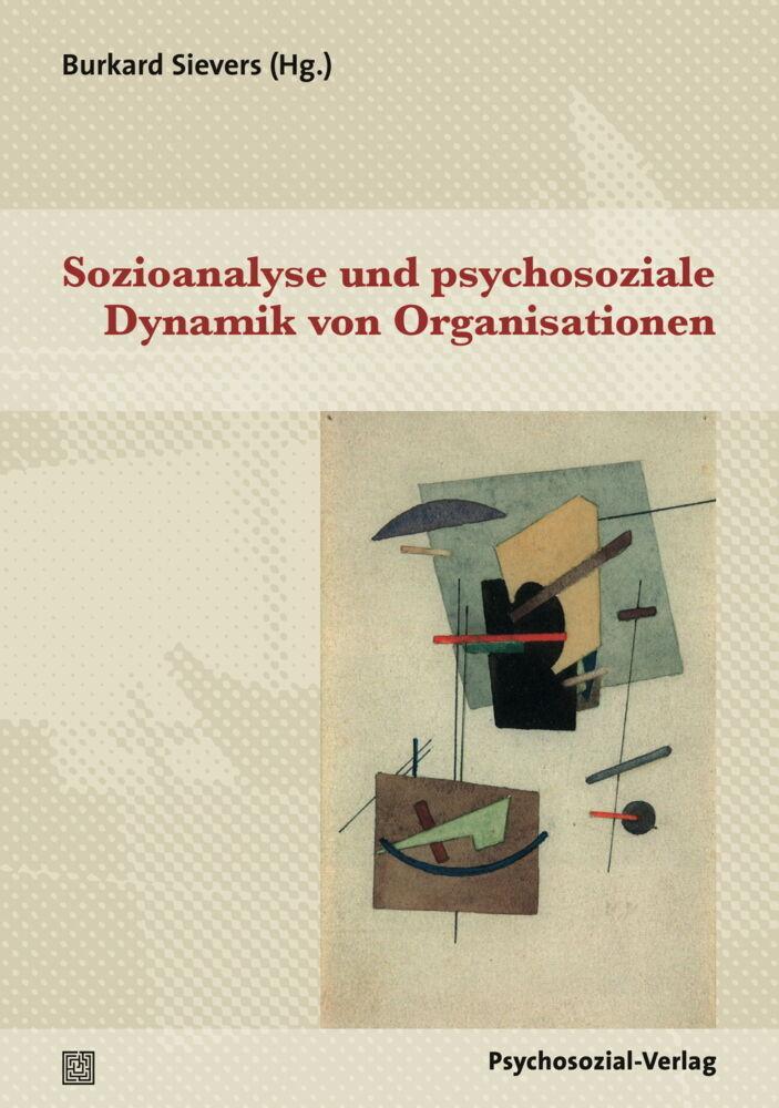 Sozioanalyse und psychosoziale Dynamik von Orga...
