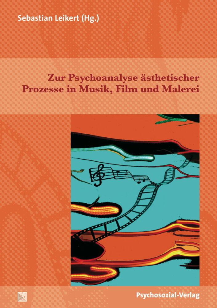 Zur Psychoanalyse ästhetischer Prozesse in Musi...