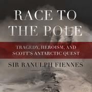 Race to the Pole: Tragedy, Heroism, and Scott S Antarctic Quest