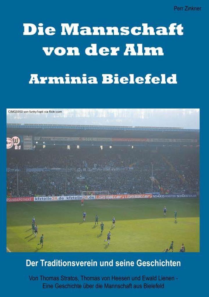 Die Mannschaft von der Alm - Arminia Bielefeld als Buch von Perr Zinkner