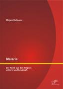 Malaria: Der Feind aus den Tropen - entlarvt und bekämpft
