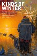 Kinds of Winter: Four Solo Journeys by Dogteam in Canadaas Northwest Territories