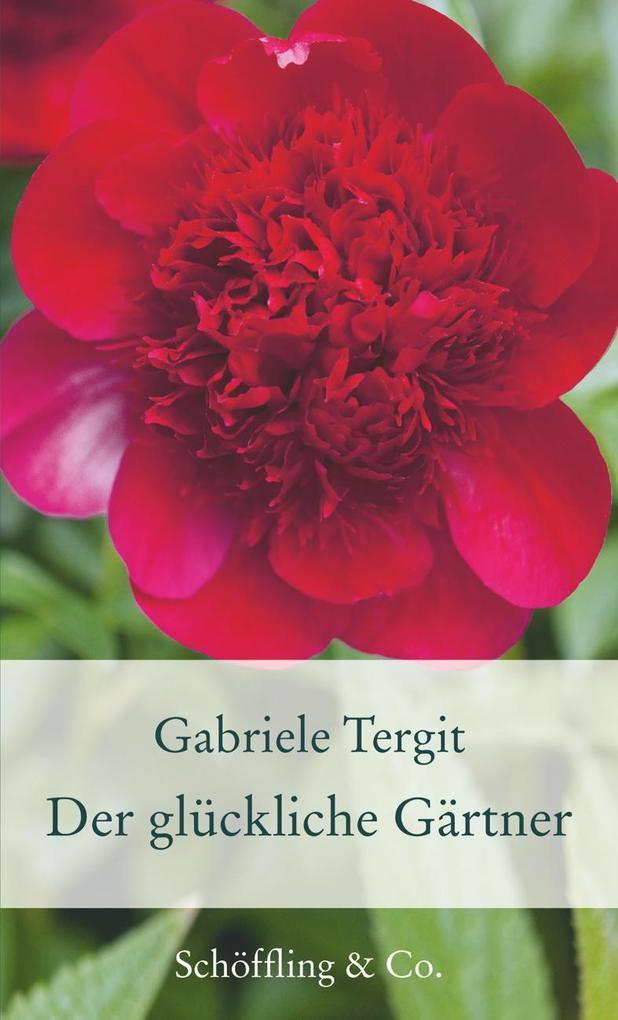 Der glückliche Gärtner als Buch von Gabriele Te...