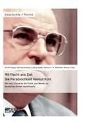 Mit Macht ans Ziel. Die Persönlichkeit Helmut Kohl: Wie sein Charakter die Politik und Wende zur Deutschen Einheit beeinflusste