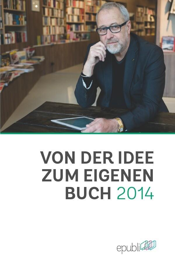 Von der Idee zum eigenen Buch 2014 als Buch (gebunden)