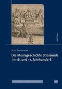 Die Musikgeschichte Stralsunds im 16. und 17. Jahrhundert