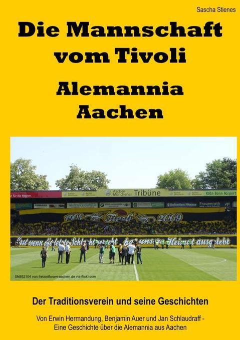 Die Mannschaft vom Tivoli - Alemannia Aachen als Buch von Sascha Stienes