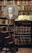 Die Erfindung des Dichterhauses. Das Goethe-Nationalmuseum in Weimar
