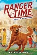 Danger in Ancient Rome (Ranger in Time #2)