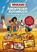 Yakari - Abenteuer-Kochbuch für hungrige Indianer