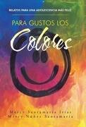 Para Gustos Los Colores: Relatos Para Una Adolescencia Mas Feliz