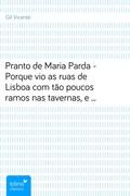 Pranto de Maria Parda - Porque vio as ruas de Lisboa com tão poucos ramos nas tavernas, e o vinho tão caro e ella não podia passar sem elle