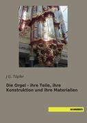 Die Orgel - ihre Teile, ihre Konstruktion und ihre Materialien