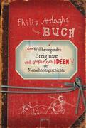 Philip Ardaghs Buch der weltbewegenden Ereignisse und großartigen Ideen der Menschheitsgeschichte