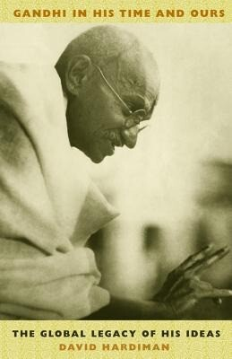 Gandhi in His Time and Ours: The Global Legacy of His Ideas als Buch