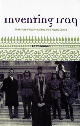 Inventing Iraq: The Failure of Nation Building and a History Denied als Buch