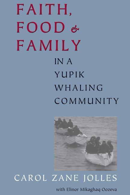 Faith, Food, and Family in a Yupik Whaling Community als Taschenbuch