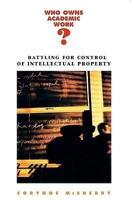 Who Owns Academic Work?: Battling for Control of Intellectual Property als Taschenbuch