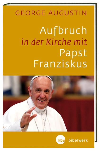 Aufbruch in der Kirche mit Papst Franziskus als...