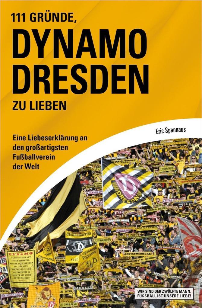 111 Gründe, Dynamo Dresden zu lieben als eBook Download von Eric Spannaus