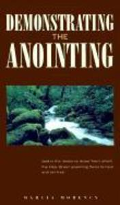 Demonstrating the Anointing: Given by the Holy Ghost als Taschenbuch