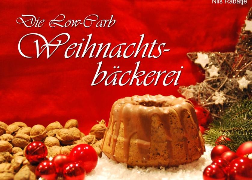 Die Low-Carb Weihnachtsbäckerei als Buch von Ni...