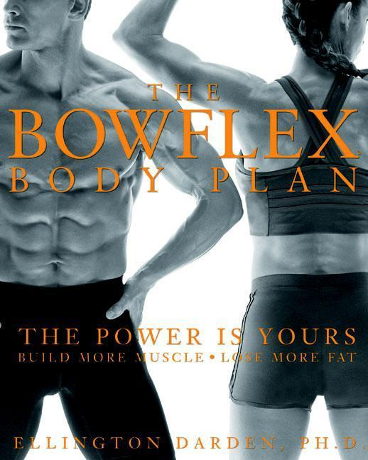 The Bowflex Body Plan: The Power Is Yours: Build More Muscle: Lose More Fat als Buch
