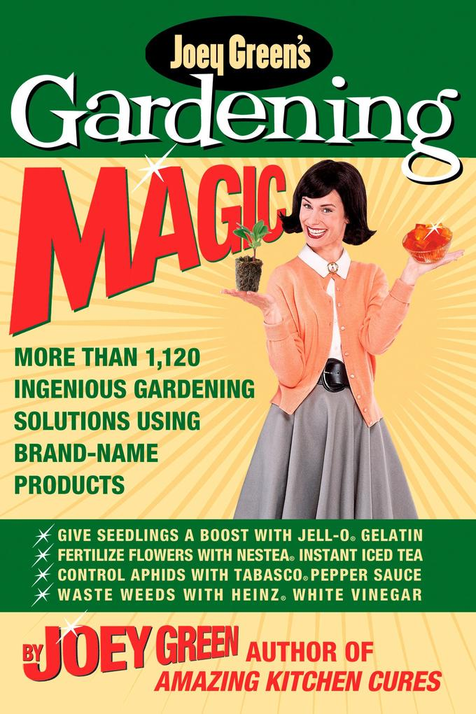 Joey Green's Gardening Magic: More Than 1,145 Ingenious Gardening Solutions Using Brand-Name Products als Taschenbuch