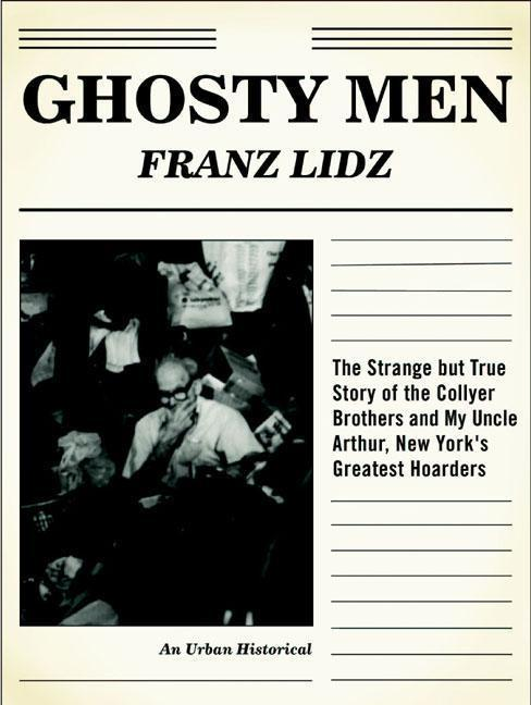 Ghosty Men: The Strange But True Story of the Collyer Brothers, New York's Greatest Hoarders: An Urban Historical als Buch