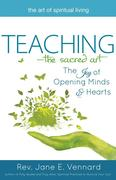 Teachinga the Sacred Art: The Joy of Opening Minds and Hearts