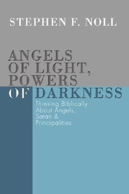 Angels of Light, Powers of Darkness: Thinking Biblically about Angels, Satan, & Principalities als Taschenbuch